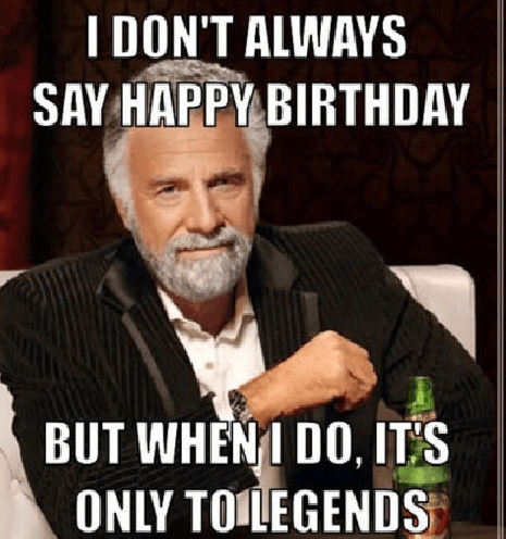 Happy Birthday Memes For Legends