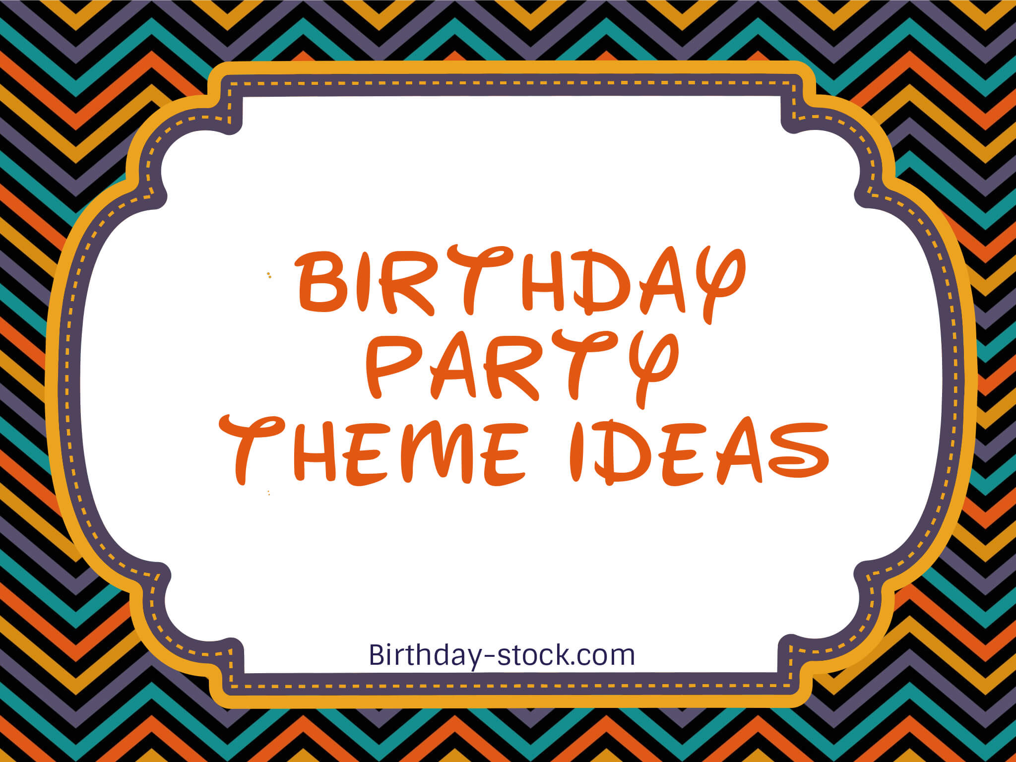 Birthday Party theme ideas