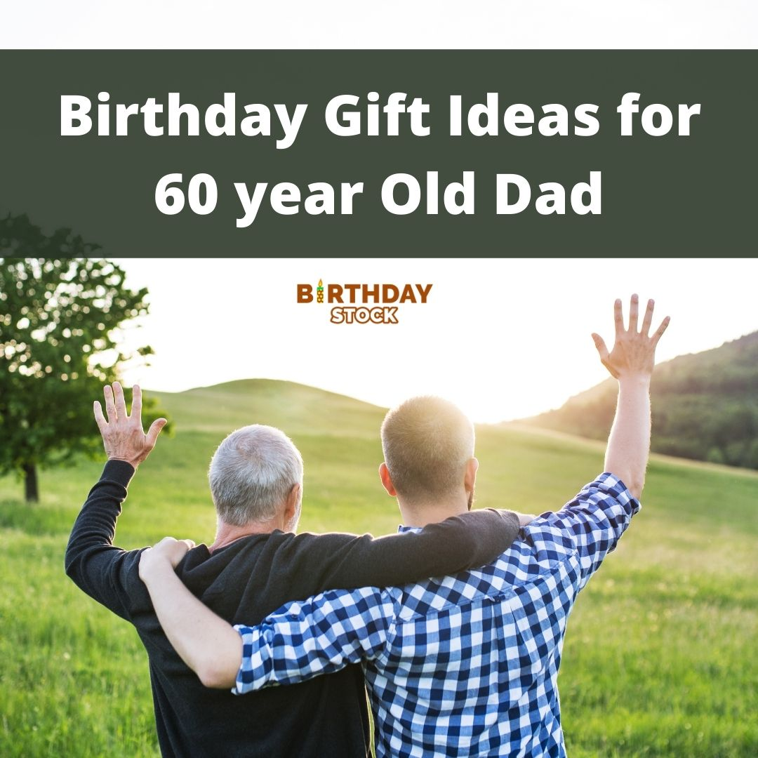 Birthday Gift Ideas for 60 year Old Dad
