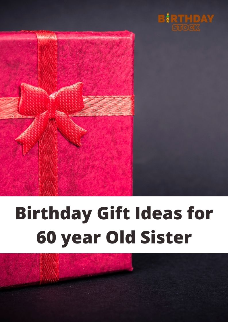 Birthday Gift Ideas for 60 year Old Sister