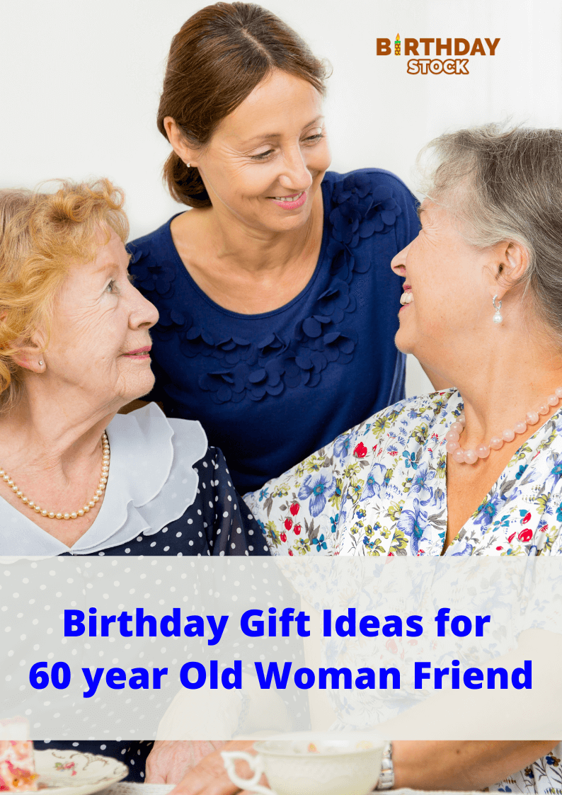 Birthday Gift Ideas for 60 year Old Woman Friend