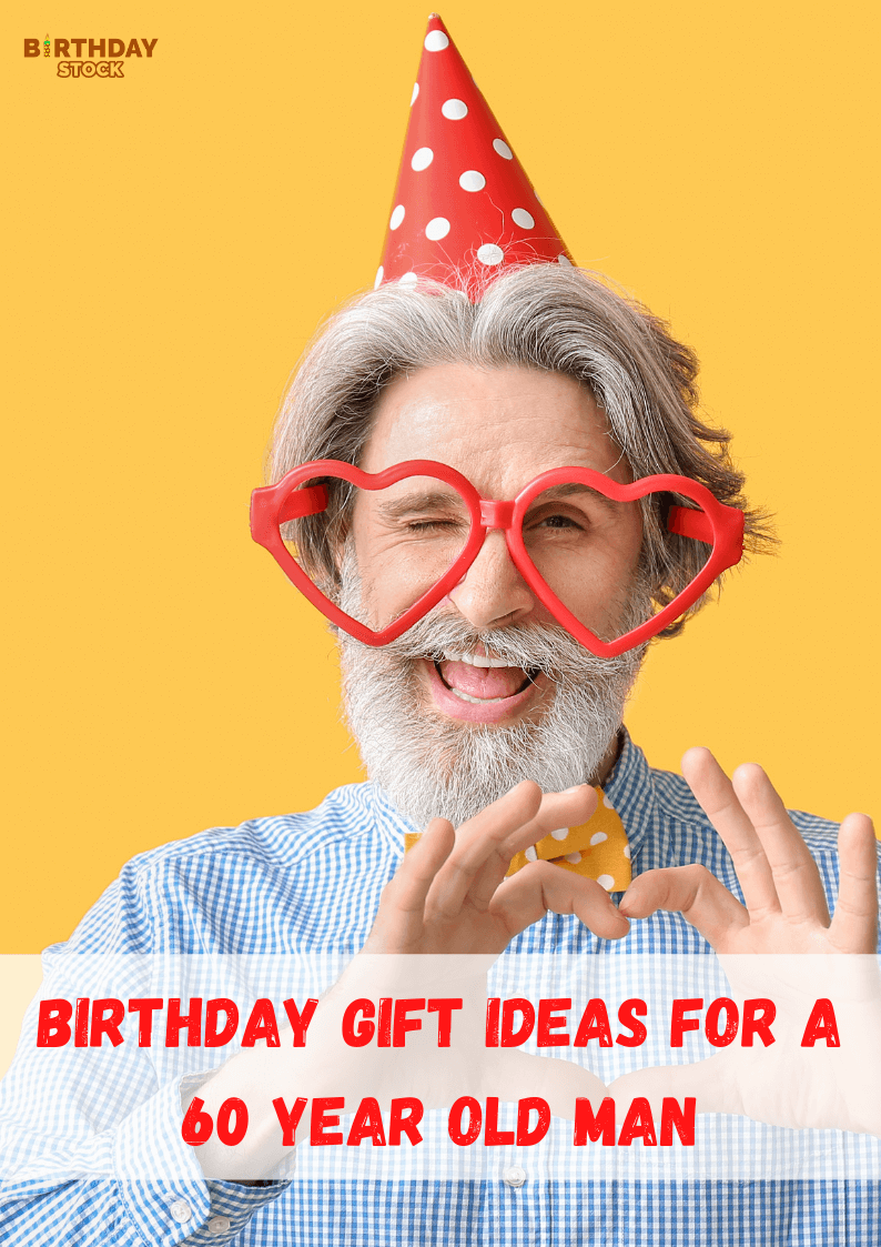 Birthday gift ideas for a 60 year old man